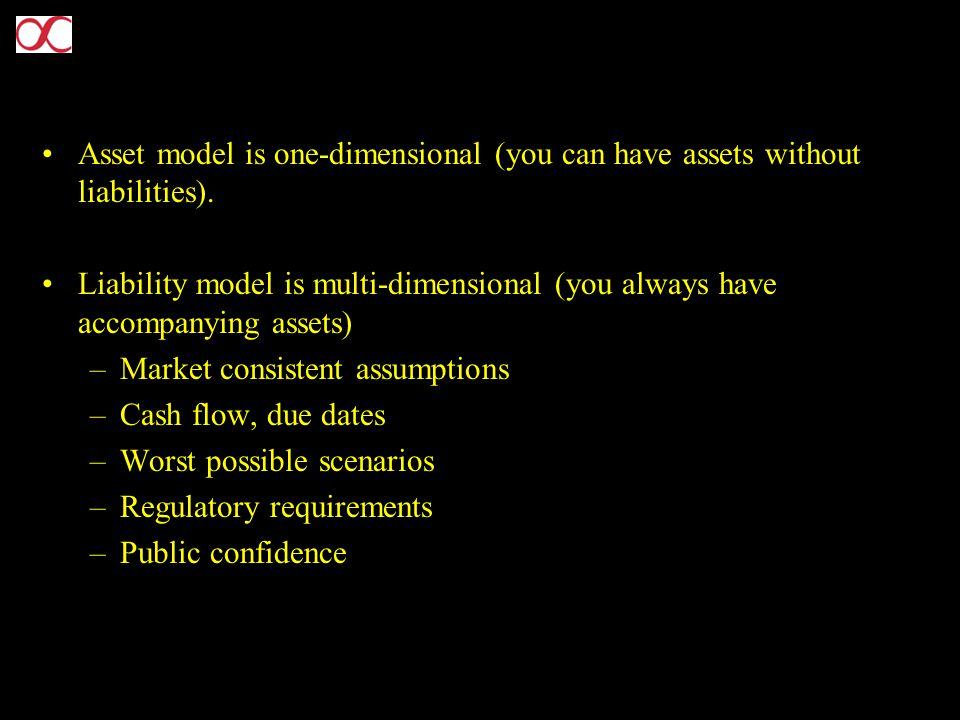 Asset model is one-dimensional (you can have assets without liabilities).