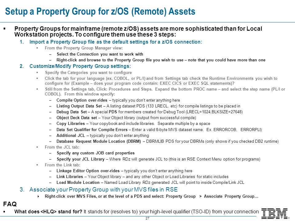 27 Setup a Property Group for z/OS (Remote) Assets  Property Groups for mainframe (remote z/OS) assets are more sophisticated than for Local Workstat