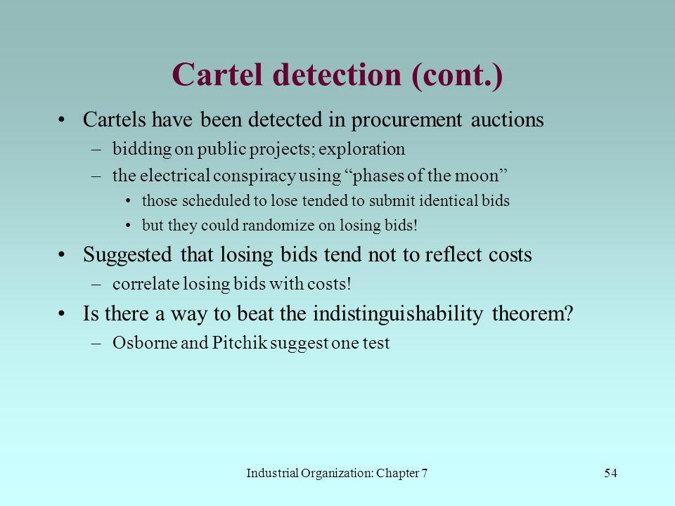 Industrial Organization: Chapter 754 Cartel detection (cont.) Cartels have been detected in procurement auctions –bidding on public projects; explorat