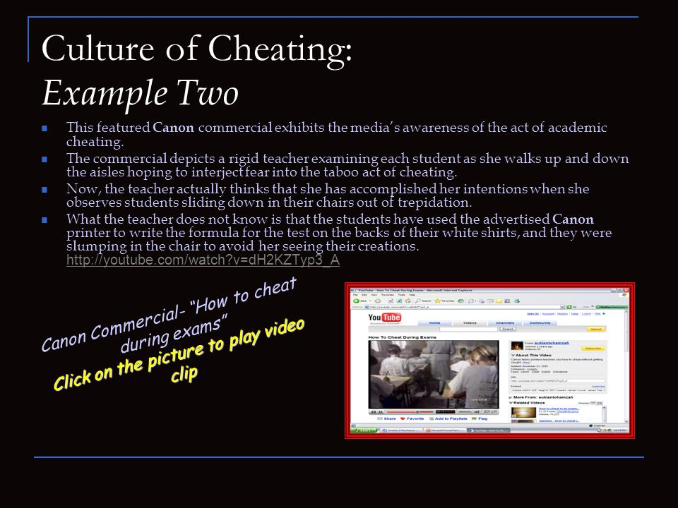 Culture of Cheating: Example Two This featured Canon commercial exhibits the media's awareness of the act of academic cheating.