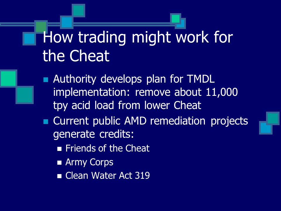 How trading might work for the Cheat Authority develops plan for TMDL implementation: remove about 11,000 tpy acid load from lower Cheat Current public AMD remediation projects generate credits: Friends of the Cheat Army Corps Clean Water Act 319