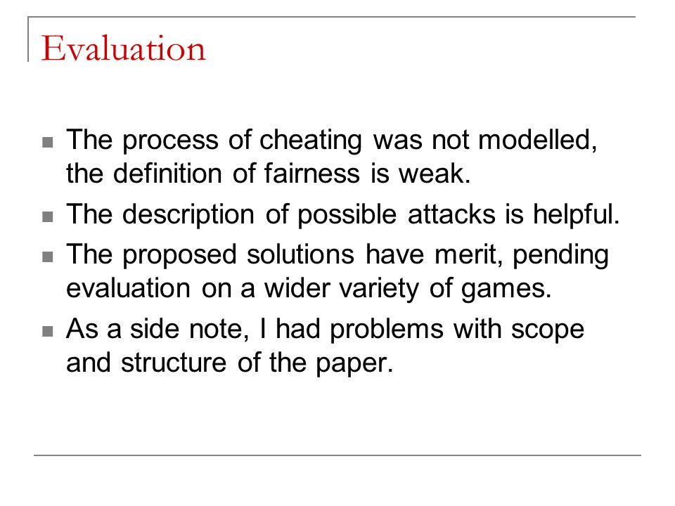 Evaluation The process of cheating was not modelled, the definition of fairness is weak.