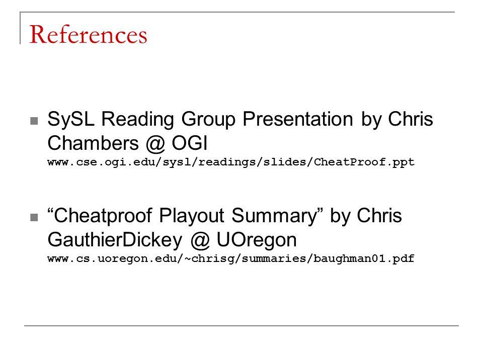 References SySL Reading Group Presentation by Chris Chambers @ OGI www.cse.ogi.edu/sysl/readings/slides/CheatProof.ppt Cheatproof Playout Summary by Chris GauthierDickey @ UOregon www.cs.uoregon.edu/~chrisg/summaries/baughman01.pdf