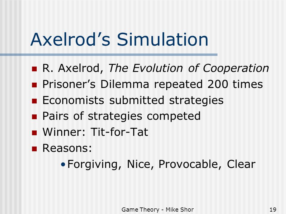 Game Theory - Mike Shor19 Axelrod's Simulation R.