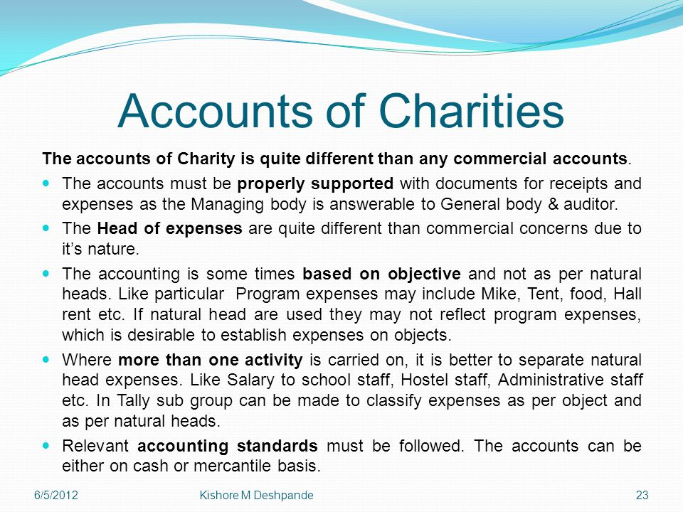 Accounts of Charities The accounts of Charity is quite different than any commercial accounts.