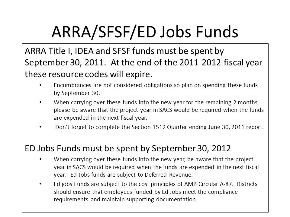 ARRA/SFSF/ED Jobs Funds ARRA Title I, IDEA and SFSF funds must be spent by September 30, 2011.