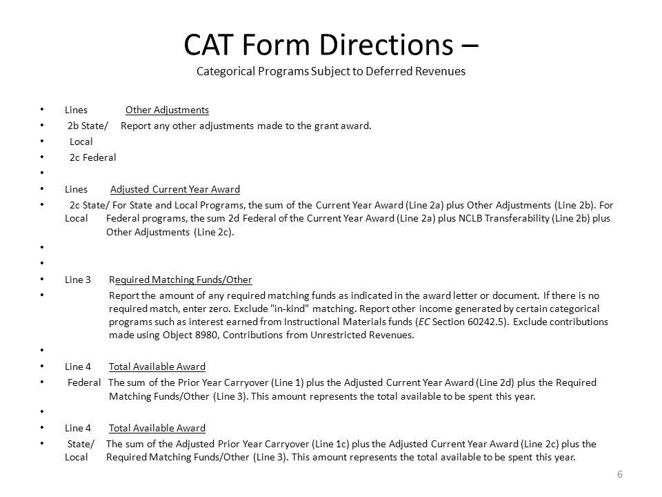 CAT Form Directions – Categorical Programs Subject to Deferred Revenues REVENUES Line 5 Revenue Deferred from Prior Year Report the amount of deferred revenue recorded in the prior year.
