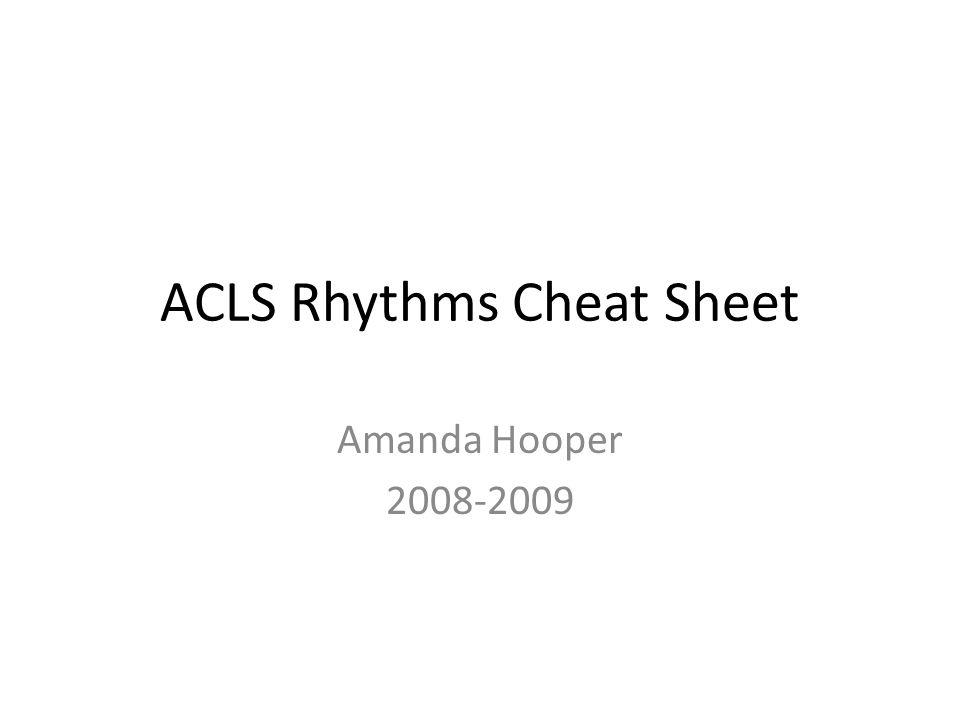 ACLS Rhythms Cheat Sheet Amanda Hooper 2008-2009