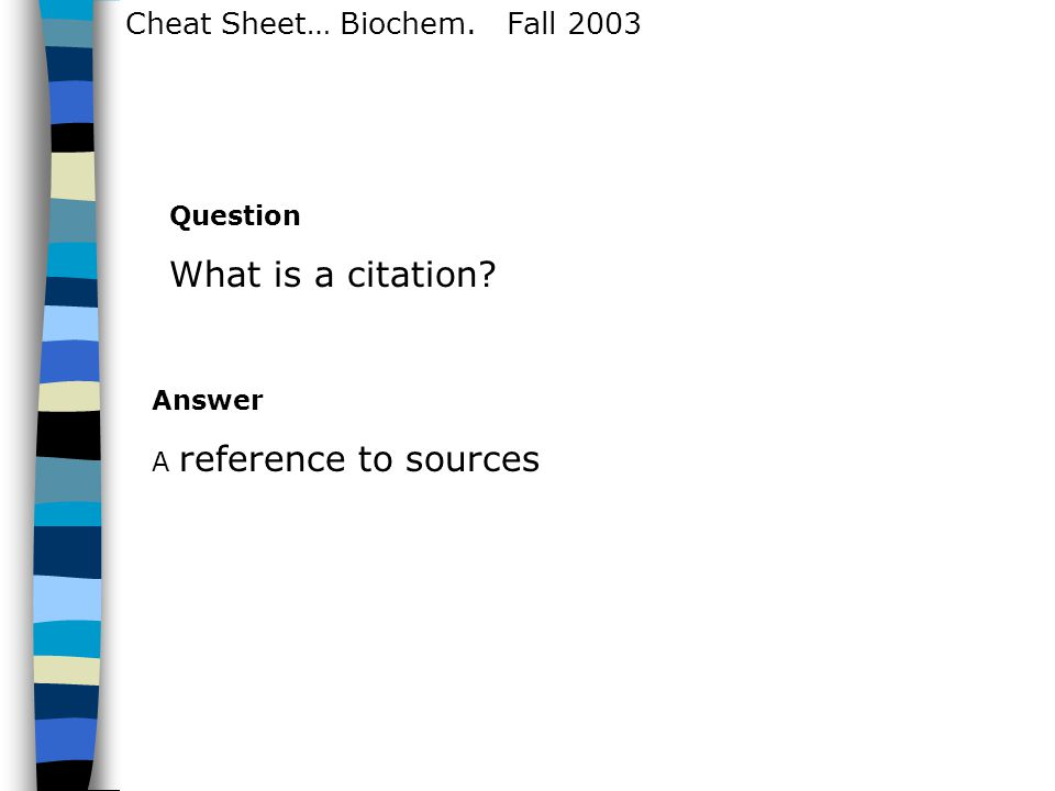 Answer A reference to sources Question What is a citation?