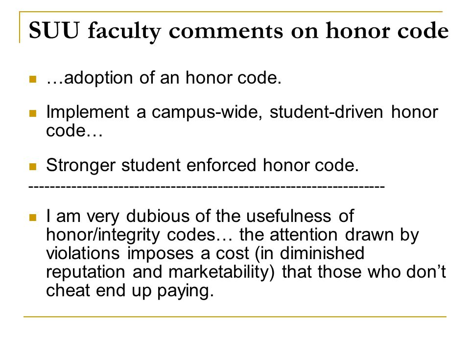 SUU faculty comments on honor code …adoption of an honor code. Implement a campus-wide, student-driven honor code… Stronger student enforced honor cod