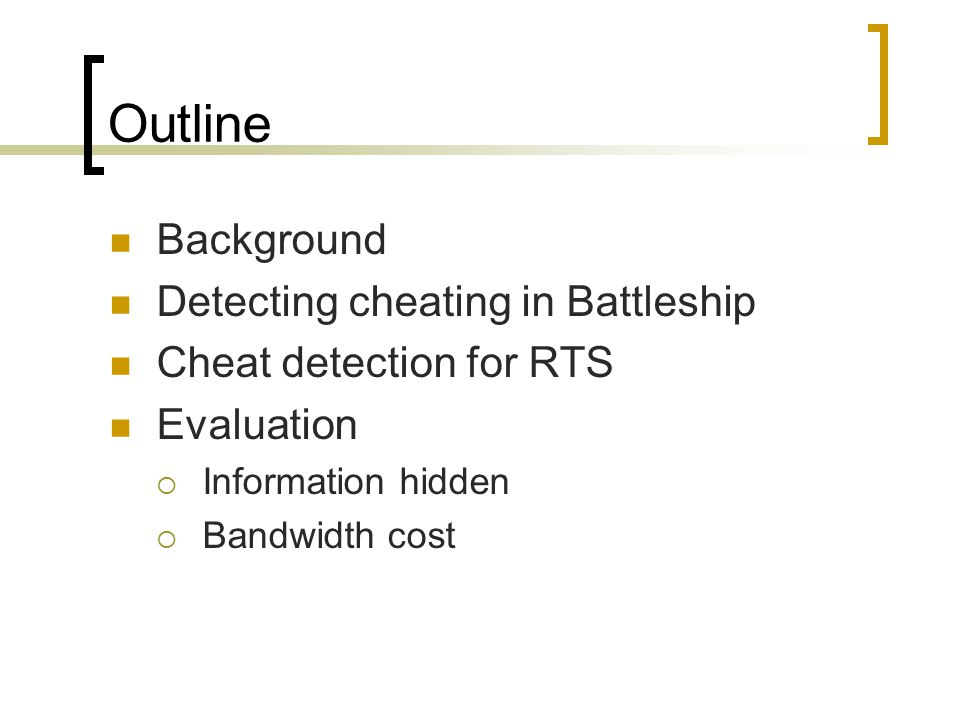 Background: On-line games Are popular Are cheat-filled Cheating is detrimental to popularity and fun RTS games  Players command virtual armies  Peer-to-peer architecture  Most common cheat: maphacks