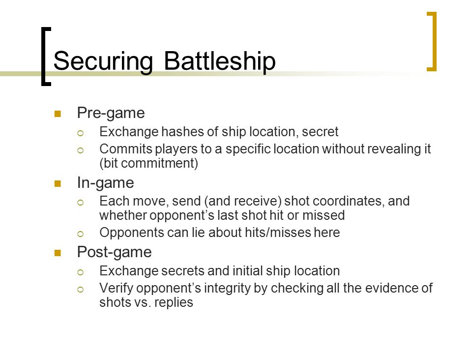 Battleship  RTS games Battleship only has one secret per player per ship RTS games use the fog of war rule RTS games have hundreds of secrets, and they change moment to moment  Unit type  Unit placement RTS games are balanced like rock, paper, scissors… knowing opponent's secrets, it's easy to win