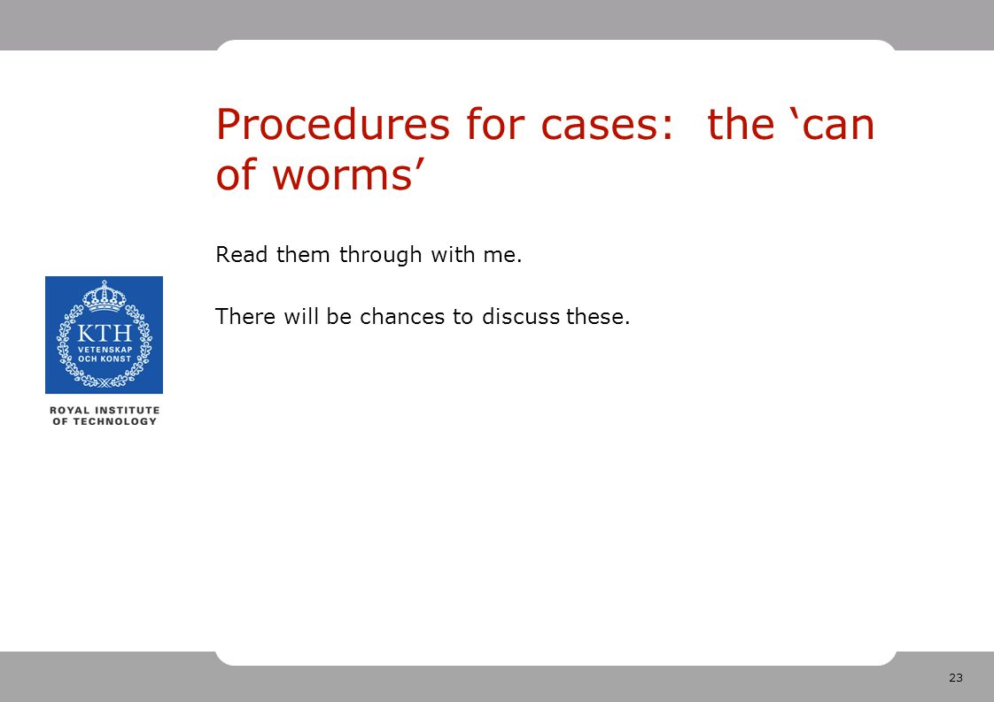 23 Procedures for cases: the 'can of worms' Read them through with me.