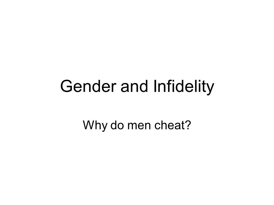 Gender and Infidelity Why do men cheat?