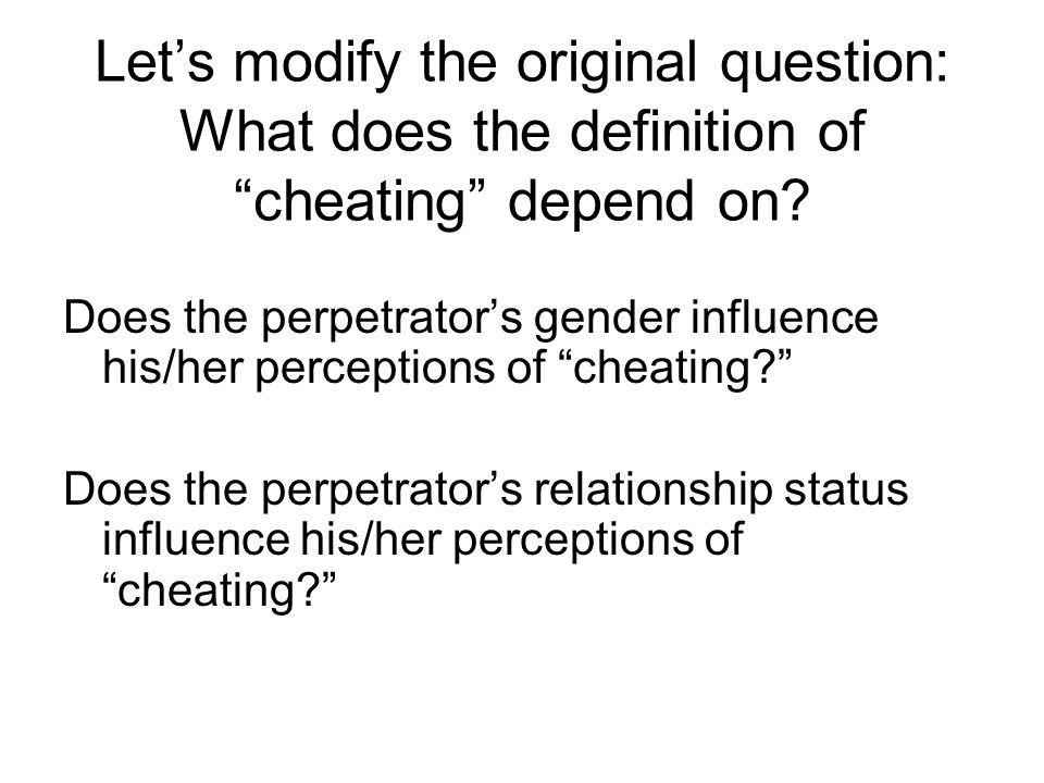 "Let's modify the original question: What does the definition of ""cheating"" depend on? Does the perpetrator's gender influence his/her perceptions of """