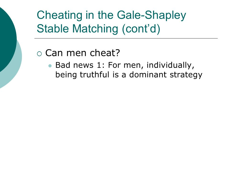 Cheating in the Gale-Shapley Stable Matching (cont'd)  Can men cheat.