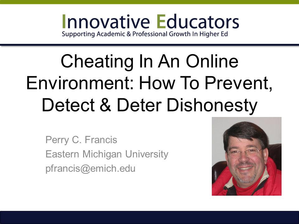 Cheating In An Online Environment: How To Prevent, Detect & Deter Dishonesty Perry C.