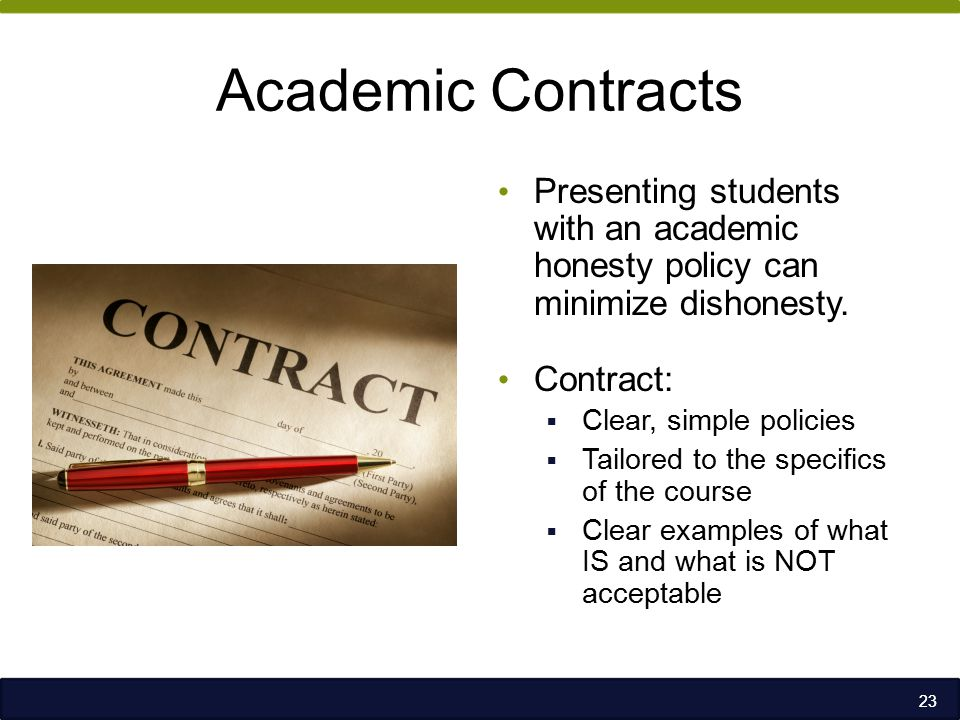 Academic Contracts Presenting students with an academic honesty policy can minimize dishonesty.