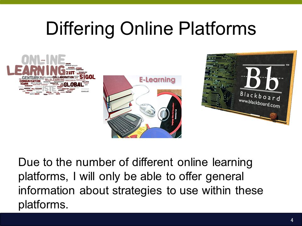 Differing Online Platforms Due to the number of different online learning platforms, I will only be able to offer general information about strategies to use within these platforms.