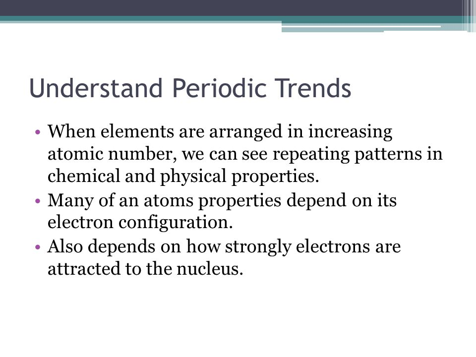 Periodic Trends Atomic Number & Atomic Mass Atomic Radii and Ionic Radii Ionization Energy Electron Affinity Electronegativity Metal, Metalloids & Nonmetals Groups 1A, 2A, 6A, 7A & 8A