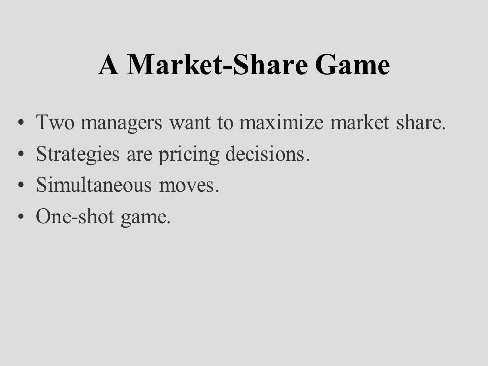 A Market-Share Game Two managers want to maximize market share.
