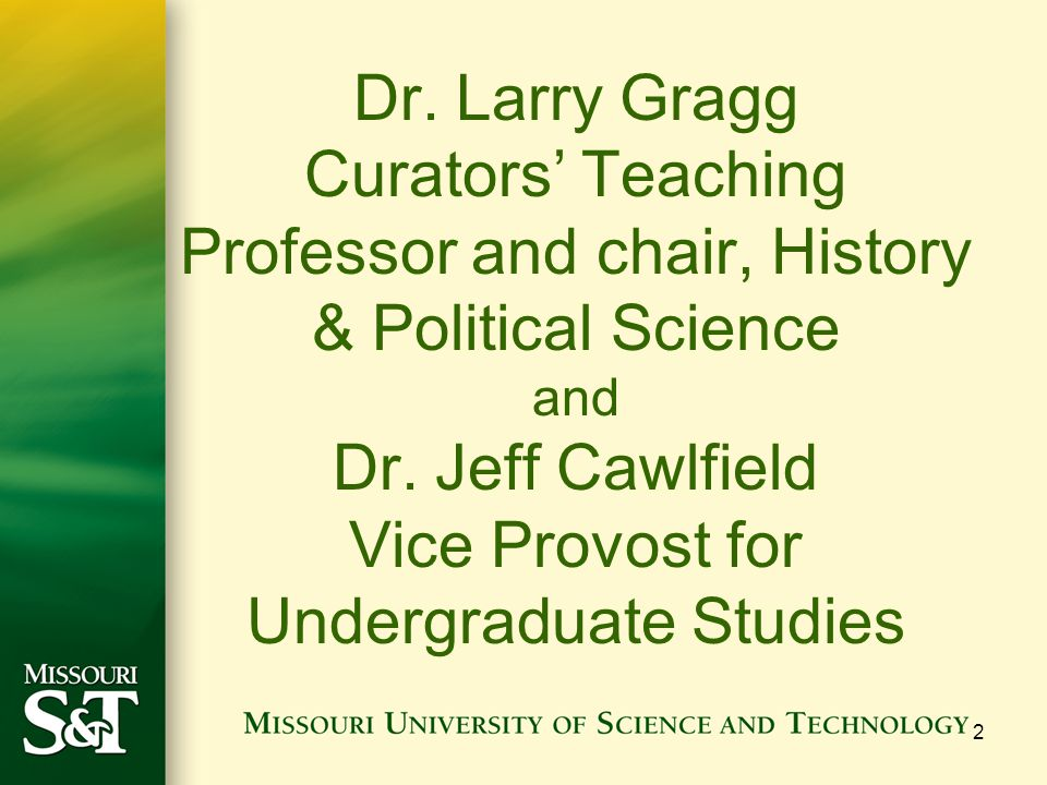 Dr. Larry Gragg Curators' Teaching Professor and chair, History & Political Science and Dr.