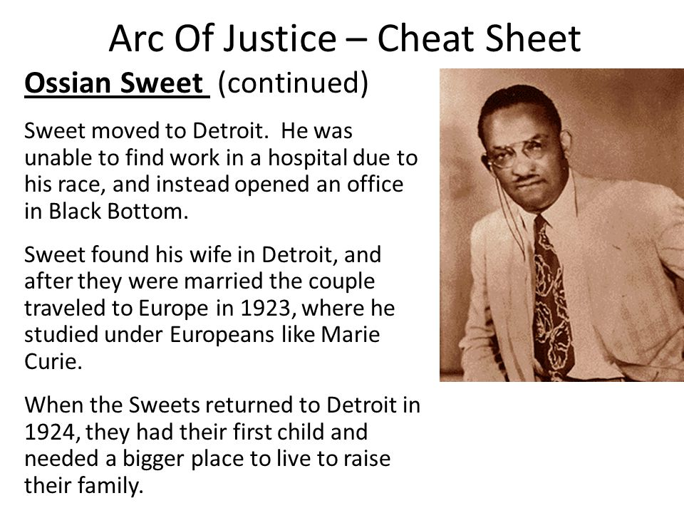 Arc Of Justice – Cheat Sheet Ossian Sweet (continued) Sweet moved to Detroit.