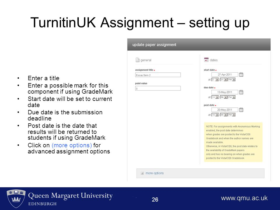 26 TurnitinUK Assignment – setting up Enter a title Enter a possible mark for this component if using GradeMark Start date will be set to current date