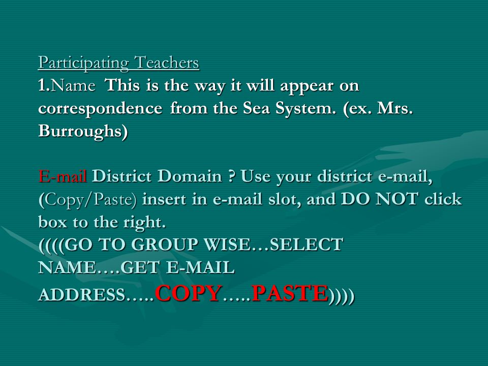 Participating Teachers 1.Name This is the way it will appear on correspondence from the Sea System.