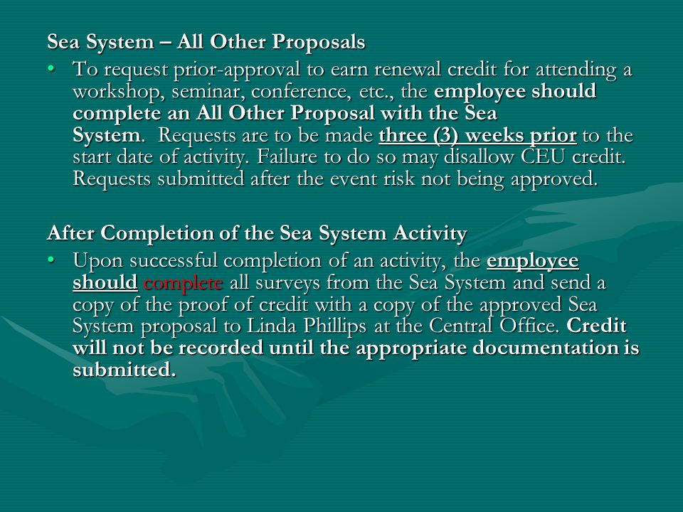 Sea System – All Other Proposals To request prior-approval to earn renewal credit for attending a workshop, seminar, conference, etc., the employee should complete an All Other Proposal with the Sea System.