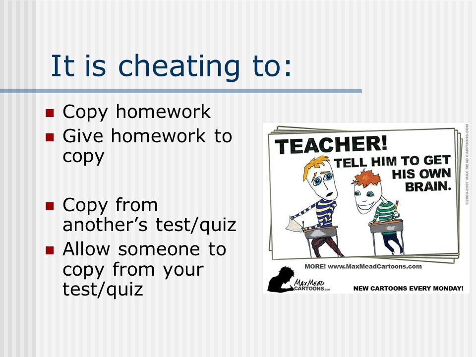 It is cheating to: Text/photo a test or quiz to anyone Receive such information Steal a test Study from a stolen test