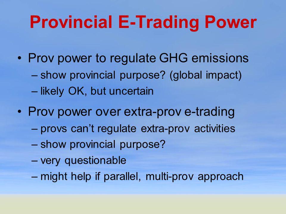 Provincial E-Trading Power Prov power to regulate GHG emissions –show provincial purpose.
