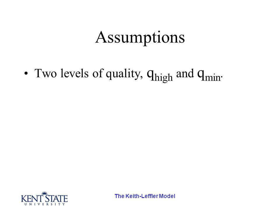The Keith-Leffler Model Assumptions Two levels of quality, q high and q min.