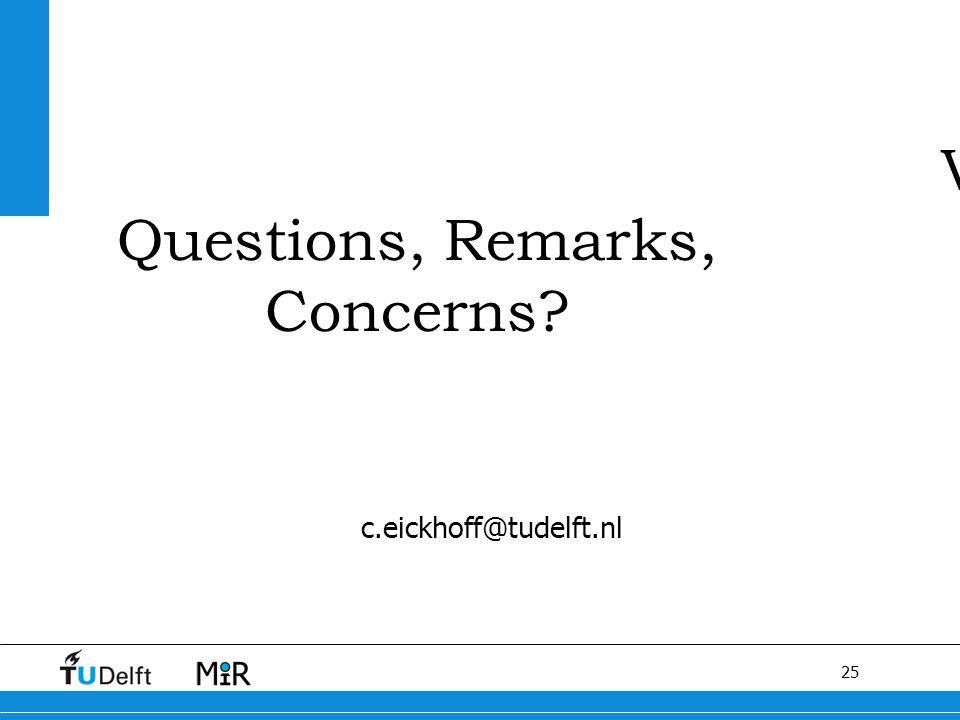 25 V Questions, Remarks, Concerns c.eickhoff@tudelft.nl