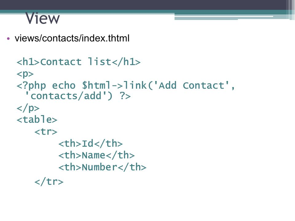 View views/contacts/index.thtml Contact list link('Add Contact', 'contacts/add') ?> Id Name Number