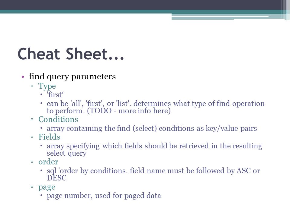 Cheat Sheet...find query parameters ▫Type  first'  can be all , first , or list .