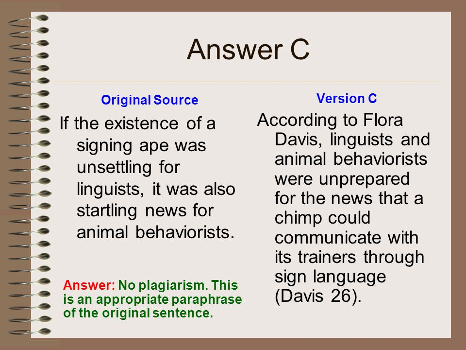 Answer C Original Source If the existence of a signing ape was unsettling for linguists, it was also startling news for animal behaviorists. Version C