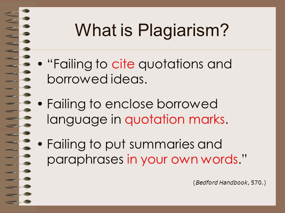 "What is Plagiarism? ""Failing to cite quotations and borrowed ideas. Failing to enclose borrowed language in quotation marks. Failing to put summaries"