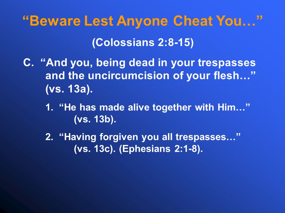 Beware Lest Anyone Cheat You… (Colossians 2:8-15) C.