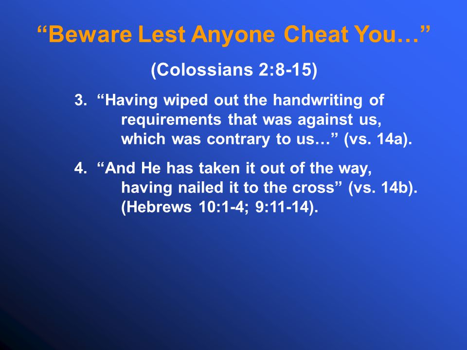 Beware Lest Anyone Cheat You… (Colossians 2:8-15) 3.
