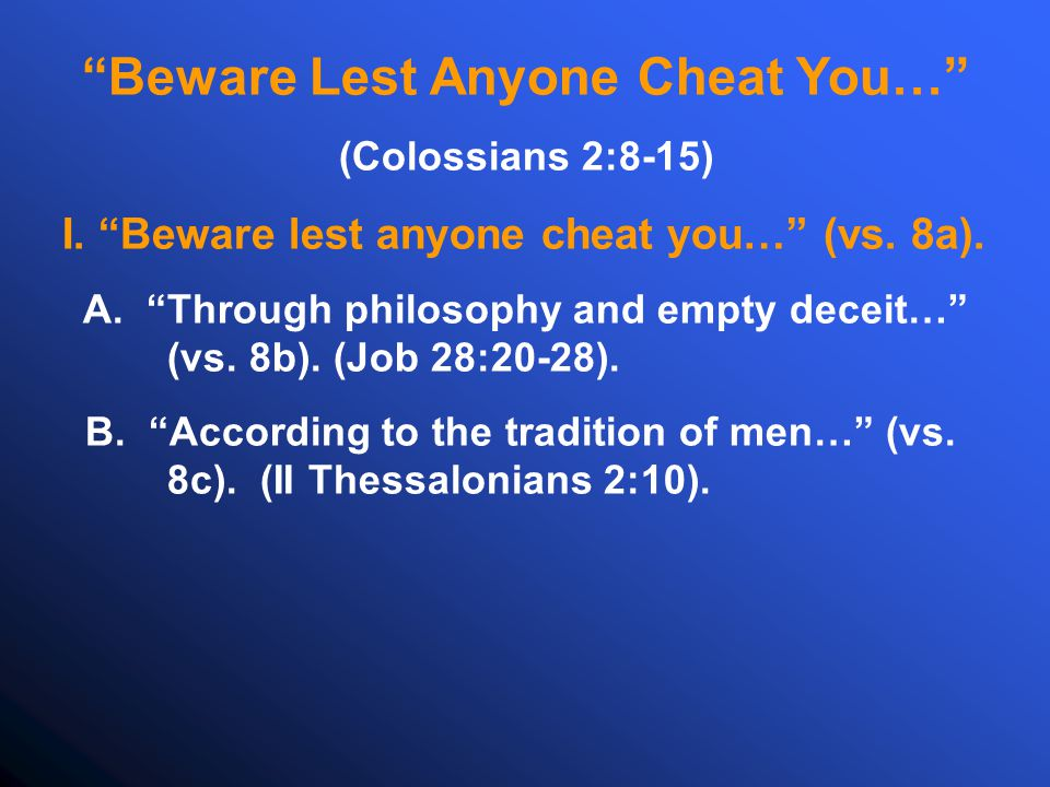 Beware Lest Anyone Cheat You… (Colossians 2:8-15) I.