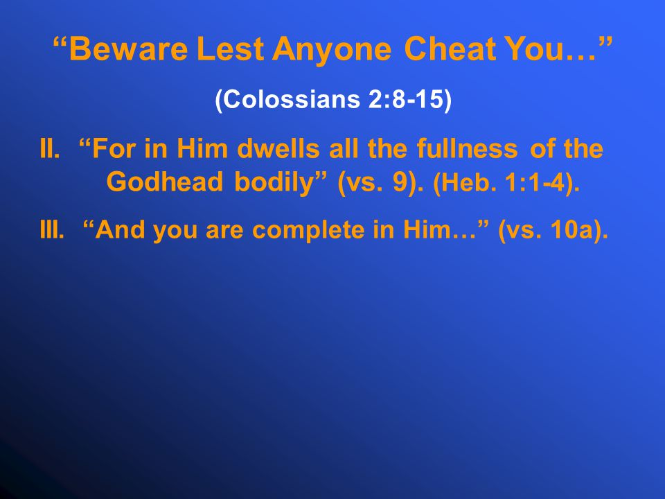 Beware Lest Anyone Cheat You… (Colossians 2:8-15) II.