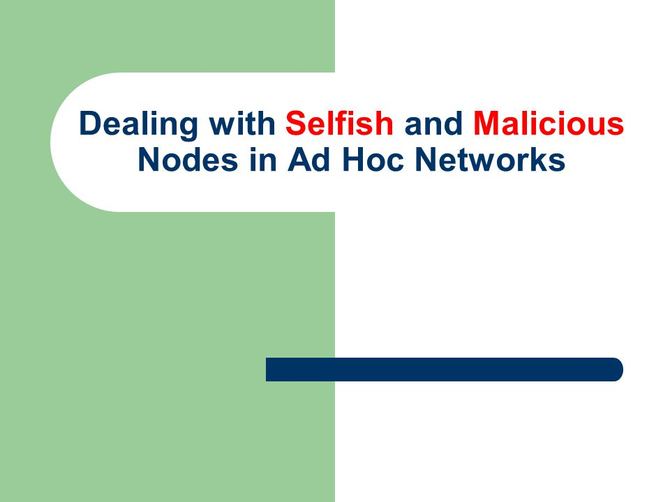 Dealing with Selfish and Malicious Nodes in Ad Hoc Networks