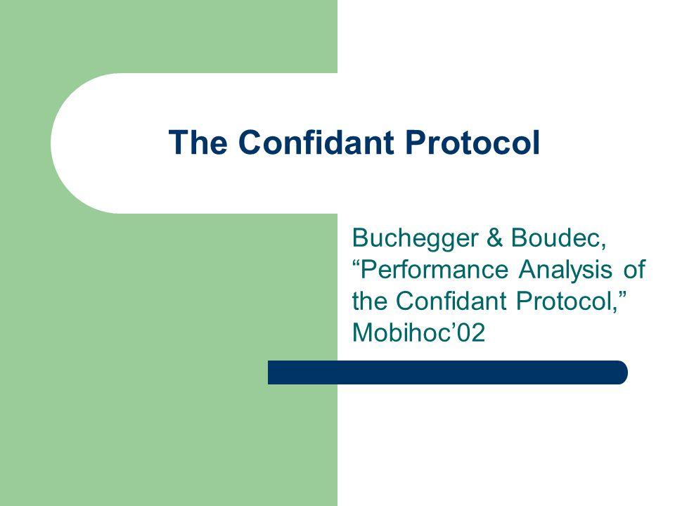 The Confidant Protocol Buchegger & Boudec, Performance Analysis of the Confidant Protocol, Mobihoc'02