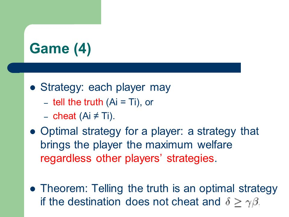 Game (4) Strategy: each player may – tell the truth (Ai = Ti), or – cheat (Ai ≠ Ti).