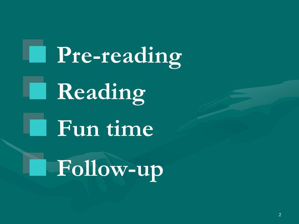 2 Pre-reading Reading Follow-up Fun time