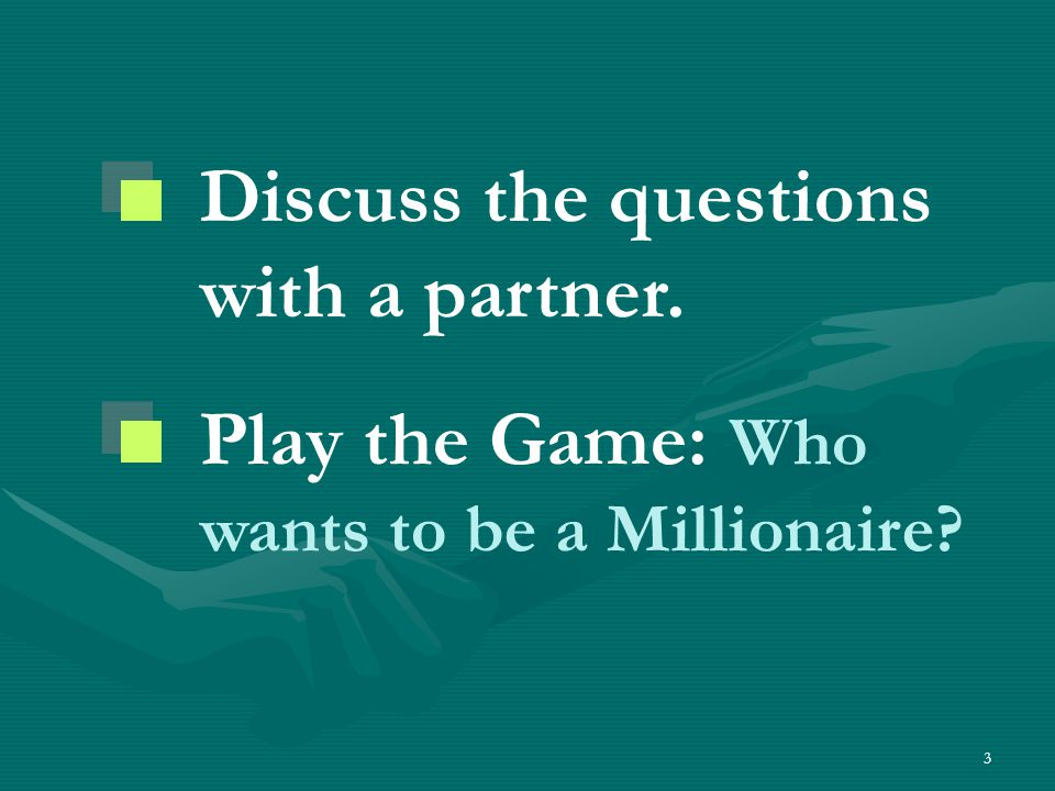 3 Discuss the questions with a partner. Play the Game: Who wants to be a Millionaire?