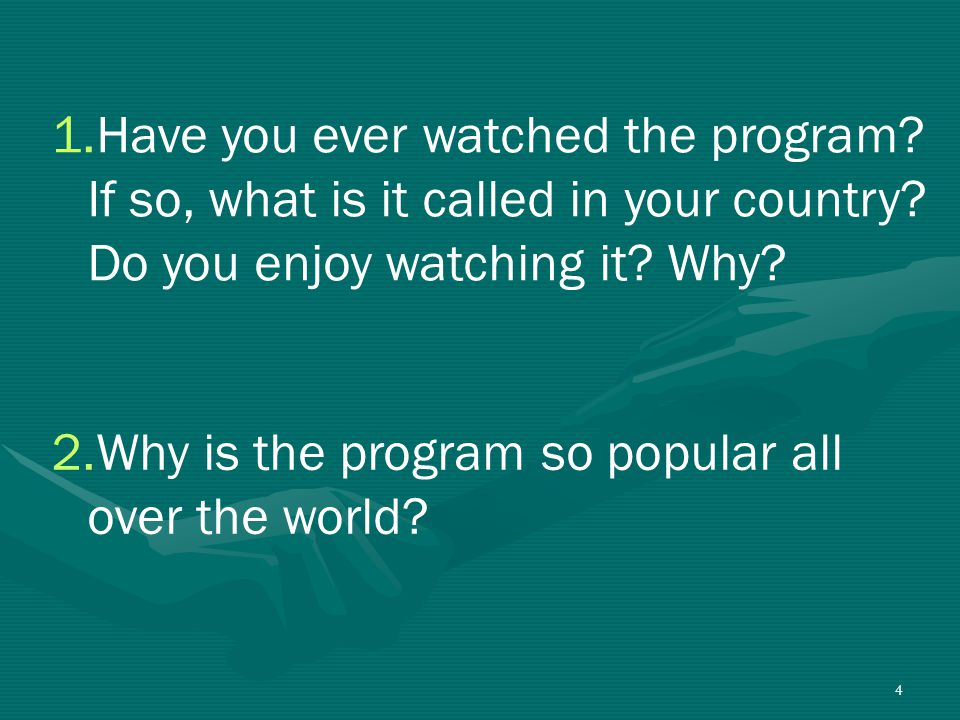 4 1.Have you ever watched the program.If so, what is it called in your country.