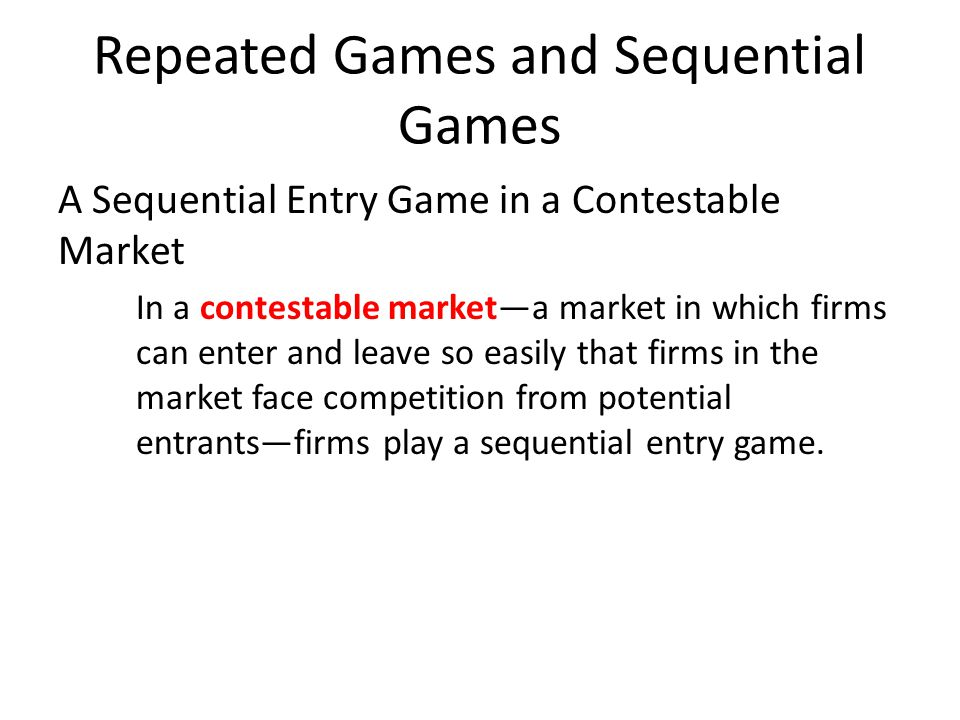 Repeated Games and Sequential Games Figure 13.12 shows the game tree for a sequential entry game in a contestable market.