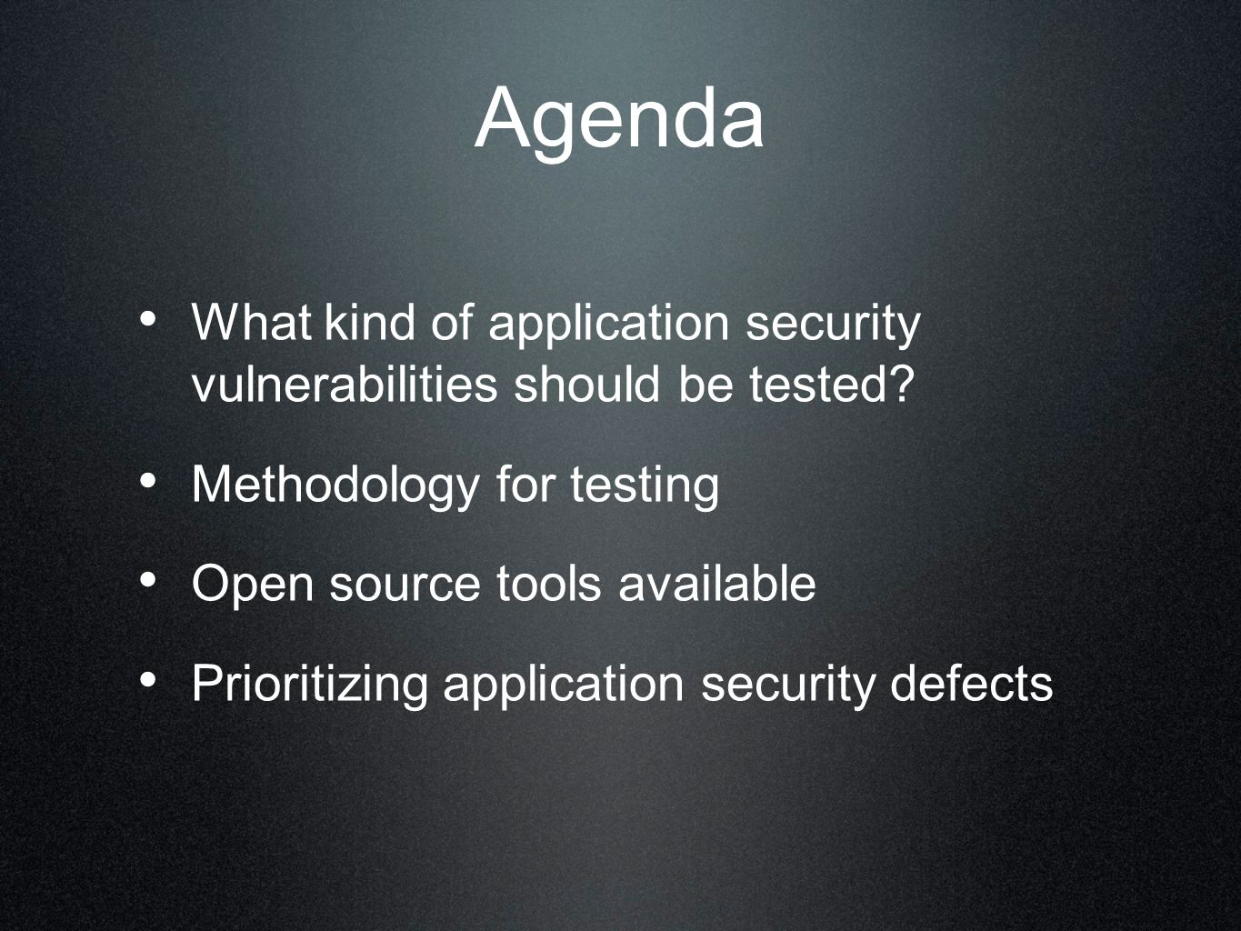 Agenda What kind of application security vulnerabilities should be tested.